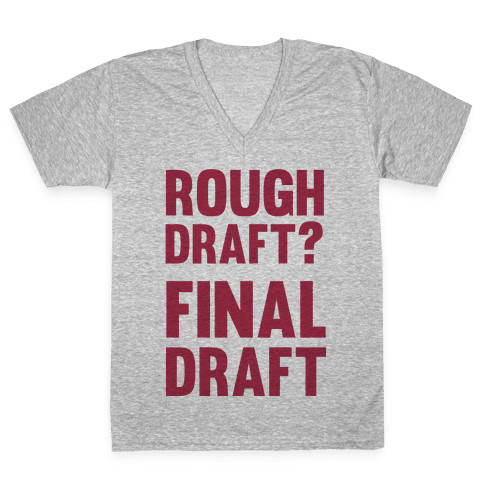 Rough Draft? Final Draft V-Neck Tee Shirt