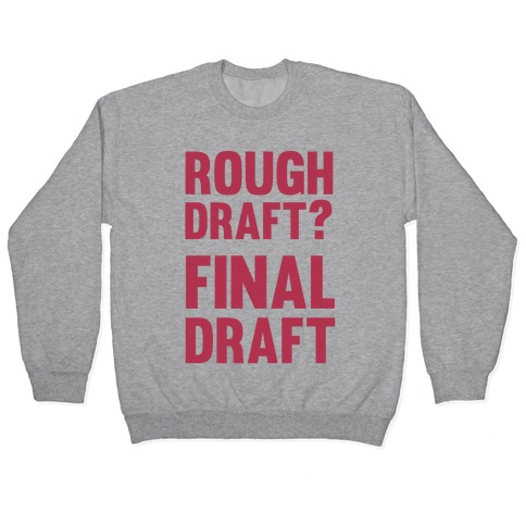 Rough Draft? Final Draft Pullover