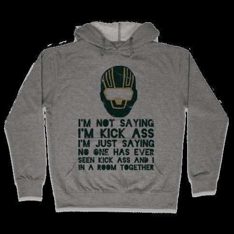I'm Not Saying I'm Kick Ass Hooded Sweatshirt