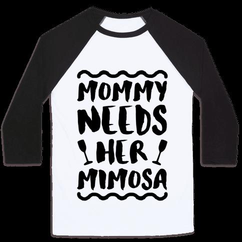 Mommy Needs Her Mimosa Baseball Tee