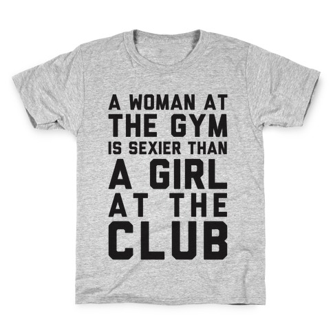 A Woman At the Gym Is Sexier Than A Girl At The Club Kids T-Shirt