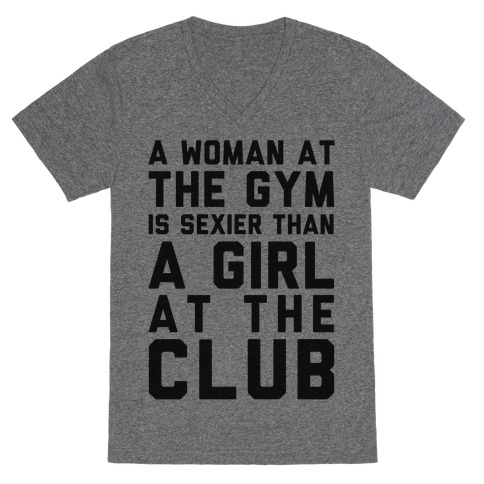 A Woman At the Gym Is Sexier Than A Girl At The Club V-Neck Tee Shirt