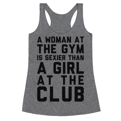 A Woman At the Gym Is Sexier Than A Girl At The Club Racerback Tank Top
