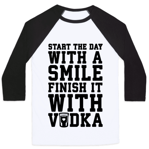 Start The Day With A Smile Finish It With Vodka Baseball Tee