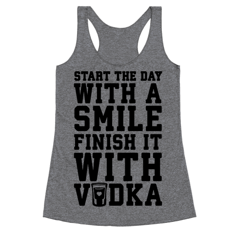 Start The Day With A Smile Finish It With Vodka Racerback Tank Top