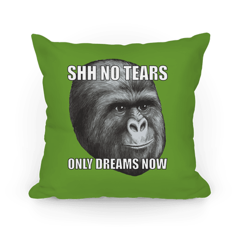 Shh No Tears Now Only Dreams Pillow