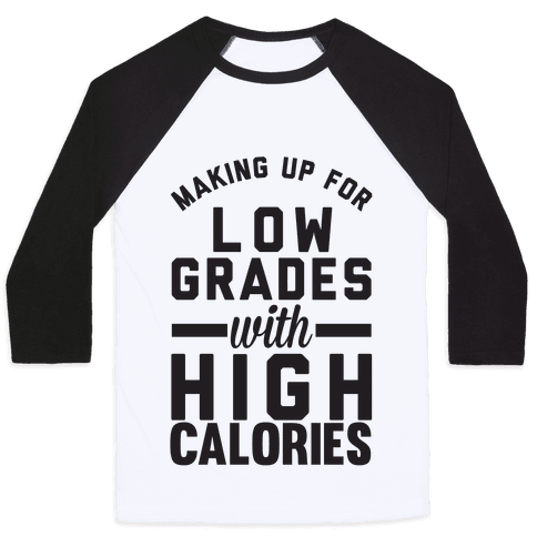 Making Up For Low Grades With High Calories Baseball Tee