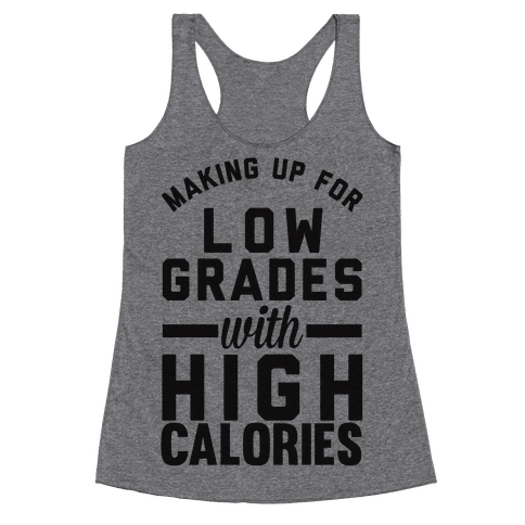Making Up For Low Grades With High Calories Racerback Tank Top