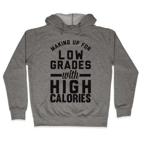 Making Up For Low Grades With High Calories Hooded Sweatshirt