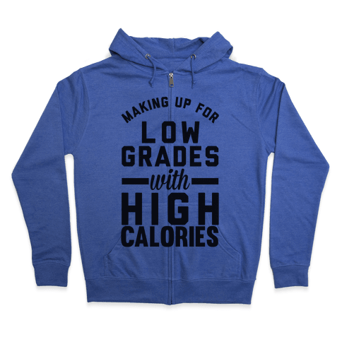 Making Up For Low Grades With High Calories Zip Hoodie