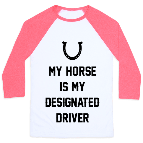 My Horse Is My Designated Driver Baseball Tee