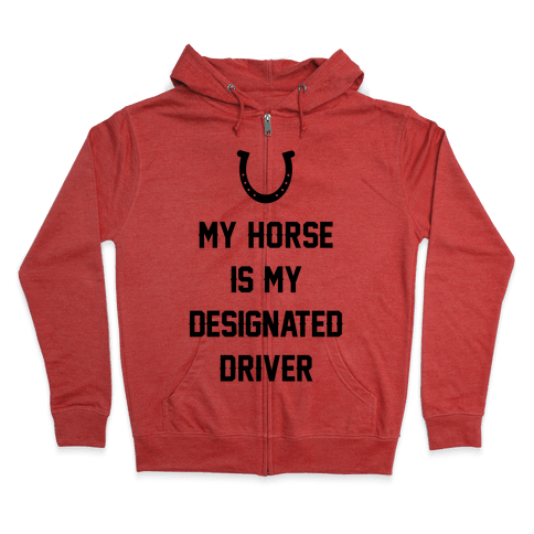 My Horse Is My Designated Driver Zip Hoodie
