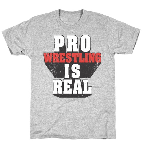 Pro Wrestling Is Real T-Shirt