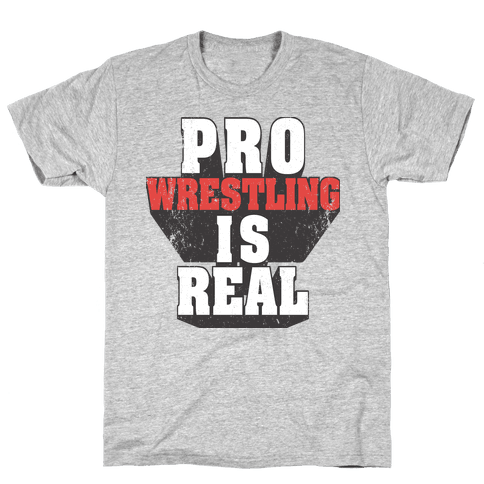 Pro Wrestling Is Real Mens T-Shirt