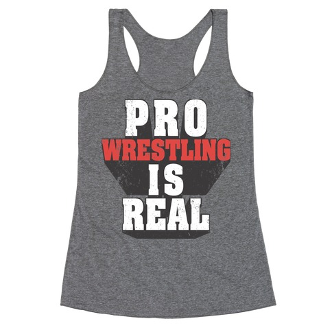 Pro Wrestling Is Real Racerback Tank Top