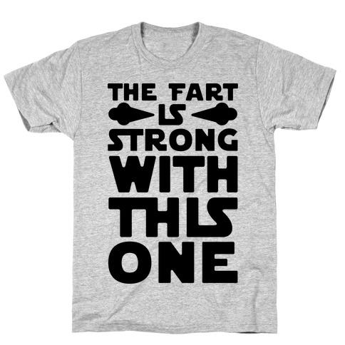 The Fart Is Strong With This One T-Shirt