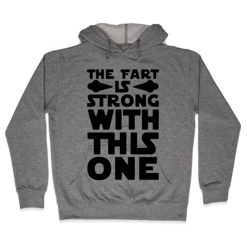 The Fart Is Strong With This One Hooded Sweatshirt