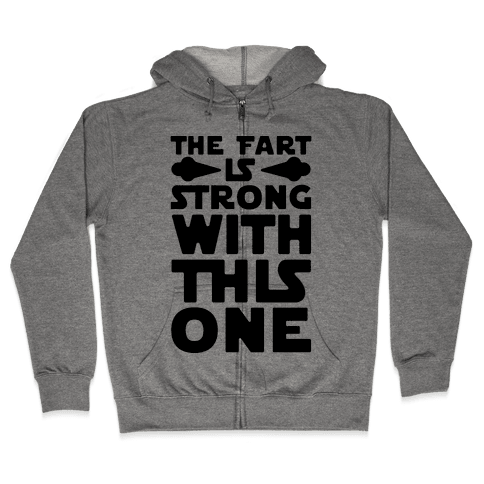 The Fart Is Strong With This One Zip Hoodie