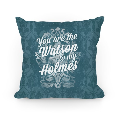 You Are The Watson To My Holmes Pillow