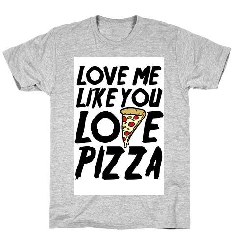Love Me Like You Love Pizza T-Shirt