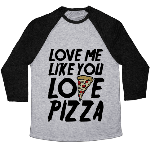 Love Me Like You Love Pizza Baseball Tee