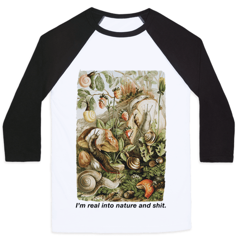 I'm Real Into Nature and Shit Baseball Tee