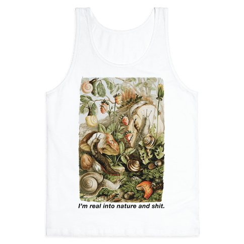 I'm Real Into Nature and Shit Tank Top