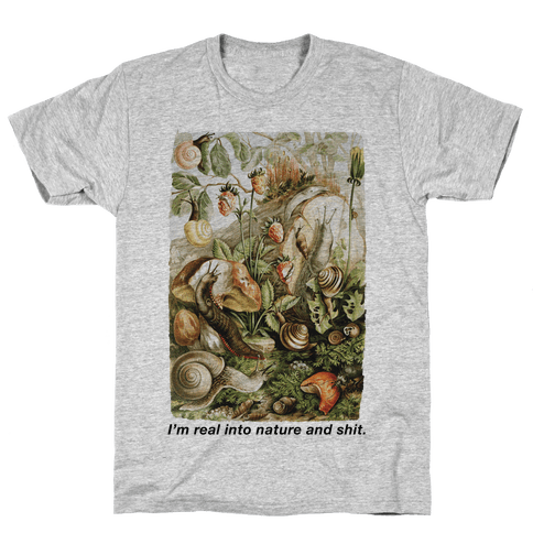 I'm Real Into Nature and Shit Mens T-Shirt