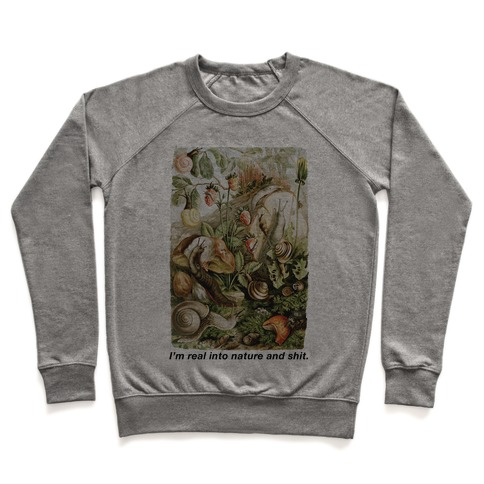I'm Real Into Nature and Shit Pullover