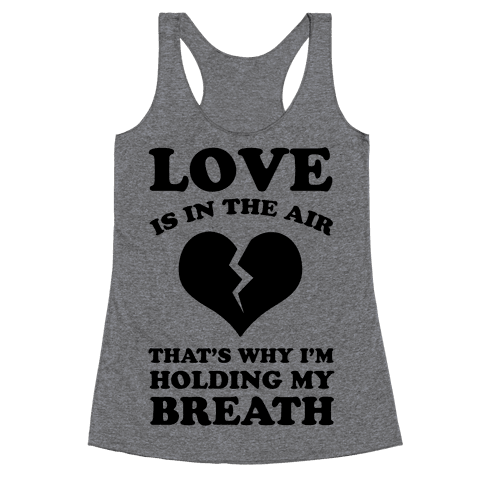 Love is in the Air. That's Why I'm Holding my Breath Racerback Tank Top