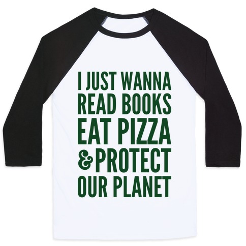 I Just Wanna Read Books, Eat Pizza, & Protect Our Planet Baseball Tee