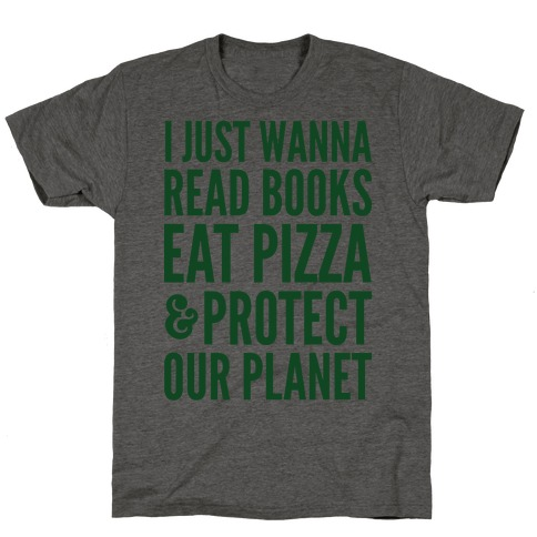 I Just Wanna Read Books, Eat Pizza, & Protect Our Planet T-Shirt