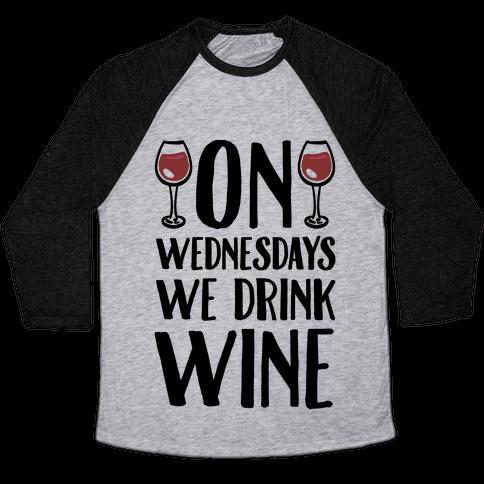 On Wednesdays We Drink Wine Baseball Tee