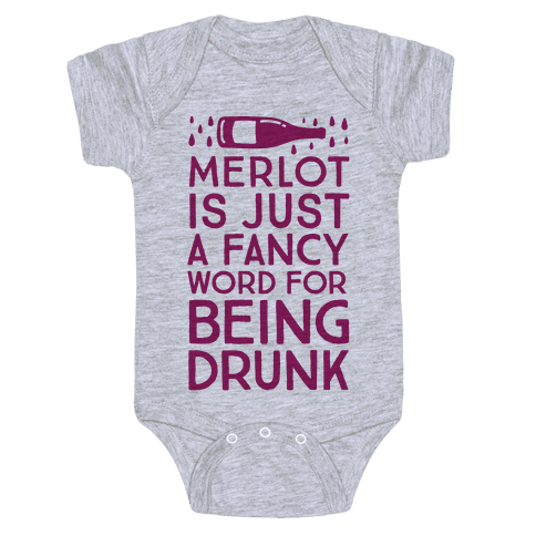 Merlot Is Just A Fancy Word For Being Drunk Baby Onesy