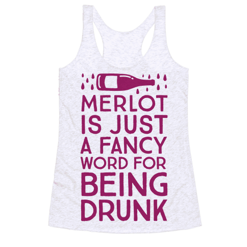 Merlot Is Just A Fancy Word For Being Drunk Racerback Tank Top