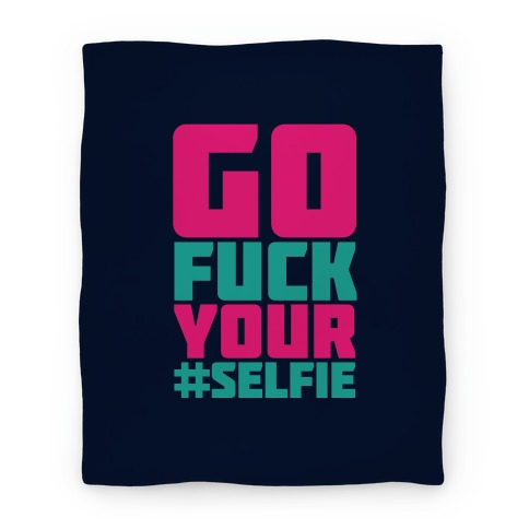 Go F*** Your Selfie Blanket