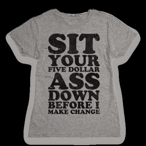 Five Dollar Ass Womens T-Shirt