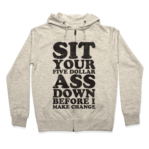 Five Dollar Ass Zip Hoodie