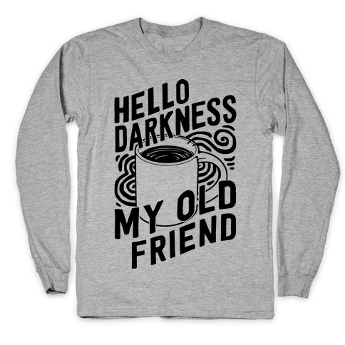 Hello Darkness My Old Friend Coffee Long Sleeve T-Shirt