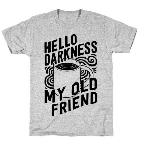 Hello Darkness My Old Friend Coffee T-Shirt