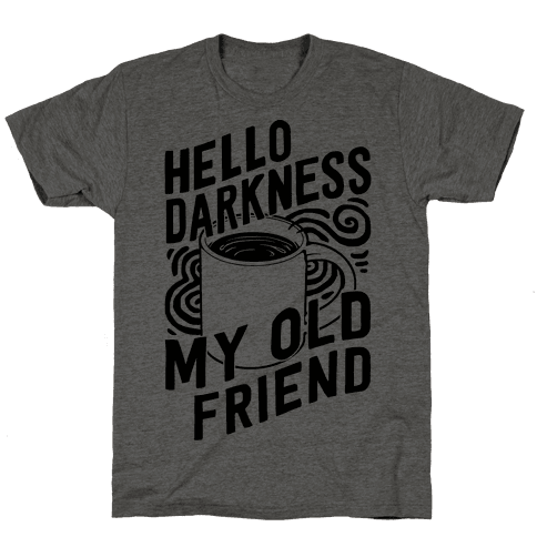 hello darkness my old friend coffee tshirt human. Black Bedroom Furniture Sets. Home Design Ideas