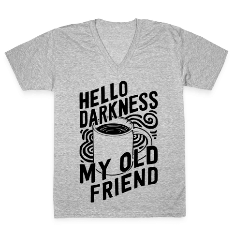 Hello Darkness My Old Friend Coffee V-Neck Tee Shirt