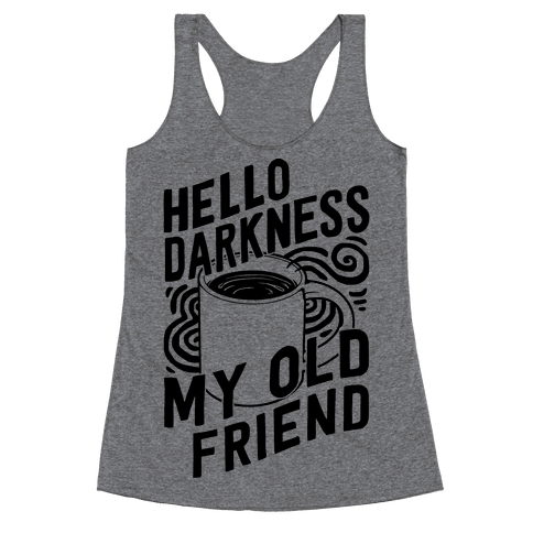 Hello Darkness My Old Friend Coffee Racerback Tank Top