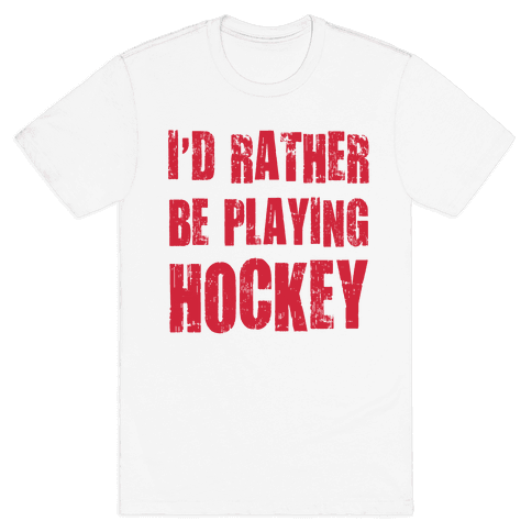I'd Rather Be Playing Hockey Mens T-Shirt