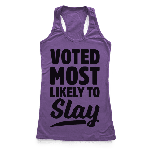 Voted Most Likely To Slay Racerback Tank Top