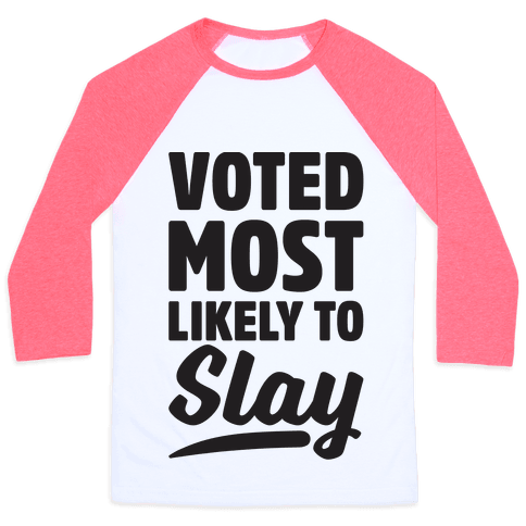 Voted Most Likely To Slay Baseball Tee