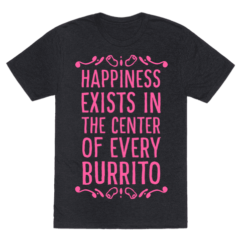 Happiness Exists in the Center of Every Burrito Mens T-Shirt