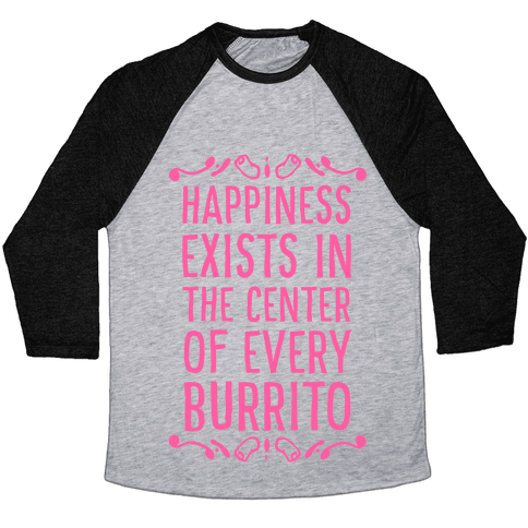 Happiness Exists in the Center of Every Burrito Baseball Tee