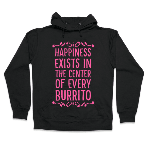 Happiness Exists in the Center of Every Burrito Hooded Sweatshirt