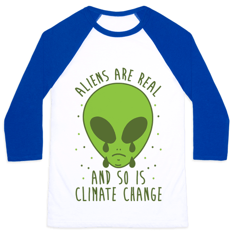 Aliens Are Real And So Is Climate Change Baseball Tee